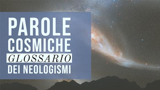 Parole cosmiche. Glossario dei neologismi.