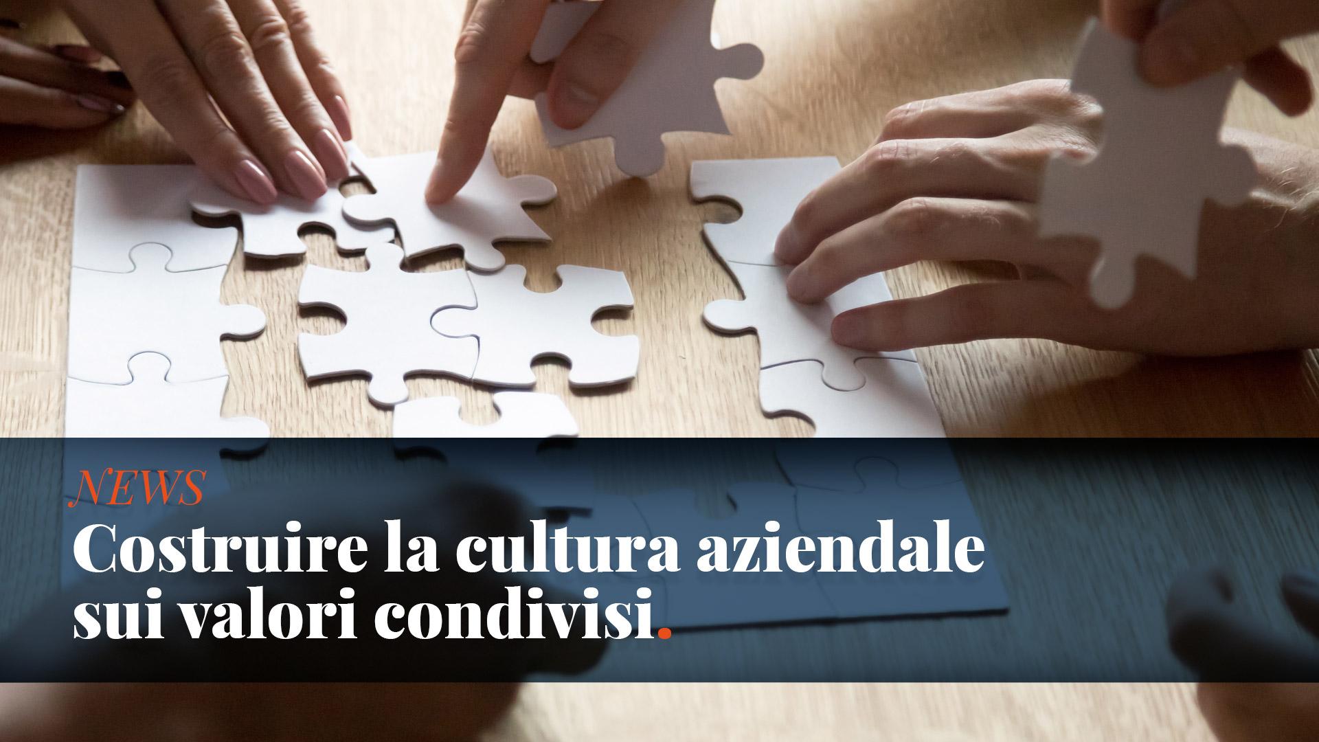 Costruire la cultura aziendale sui valori condivisi