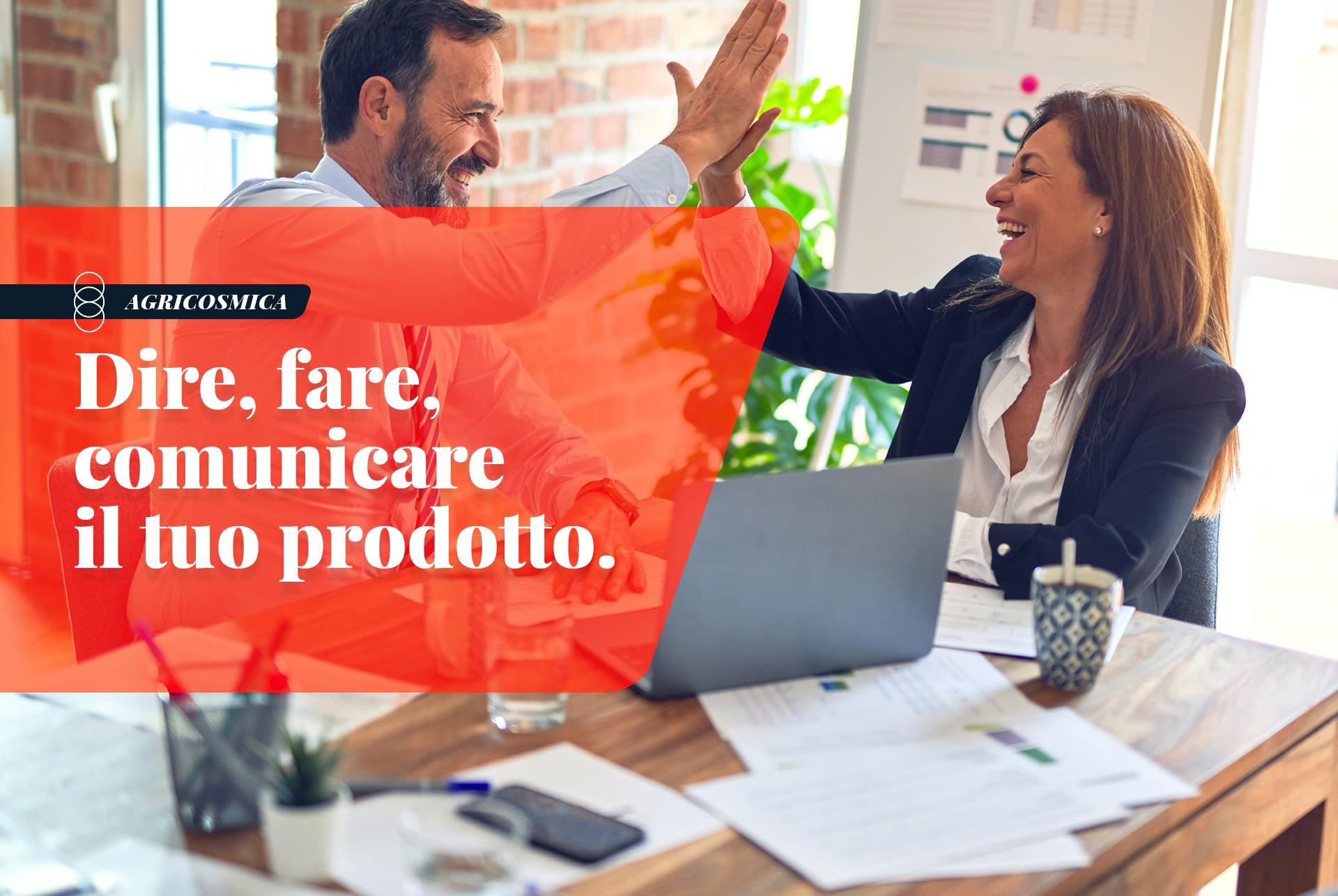 Dire, fare, comunicare: perché è importante valorizzare il tuo prodotto